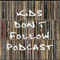 Kids Don't Follow Podcast: No. 1 Episode